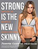 Strong Is the New Skinny How to Eat Live and Move to Maximize Your Power