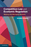Competition Law and Economic Regulation Making and Managing Markets