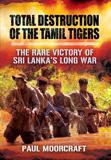 waptrick.com Total Destruction of the Tamil Tigers The Rare Victory of Sri Lankas Long War