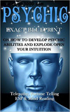 waptrick.com Psychic EXACT BLUEPRINT on How to Develop Psychic Abilities and Explode Open Your Intuition