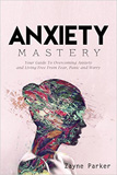 waptrick.com Anxiety Mastery Your Guide To Overcoming Anxiety and Living Free From Fear Panic and Worry