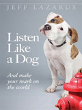 Listen Like a Dog And Make Your Mark on the World
