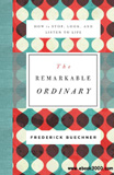 waptrick.com The Remarkable Ordinary How to Stop Look and Listen to Life