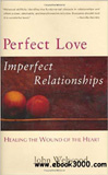 waptrick.com Perfect Love Imperfect Relationships Healing the Wound of the Heart