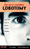 The Do It Yourself Lobotomy Open Your Mind To Greater Creative Thinking