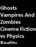 waptrick.com Ghosts Vampires And Zombies Cinema Fiction vs Physics Reality